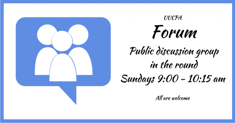 Sunday Forum is every Sunday from 9 to 10:15 am, Fireside Room